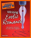The Complete Idiot's Guide to Writing Erotic Romance - 09/2006